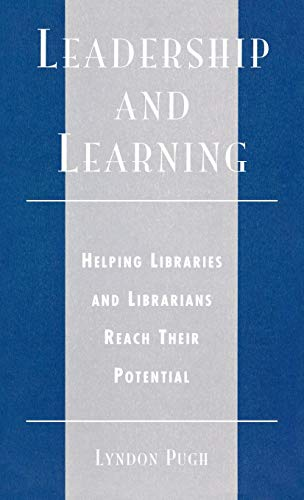 Leadership and Learning: Helping Libraries and Librarians Reach Their Potential by Lyndon Pugh