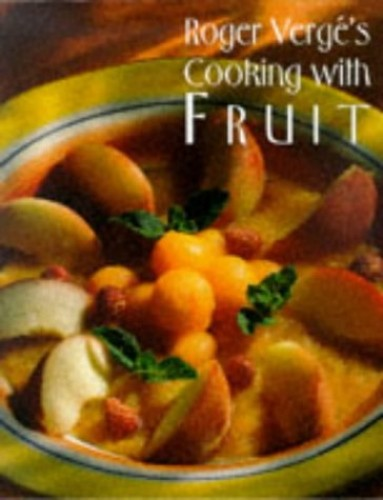 Roger Verge's Cooking with Fruit by Roger Verge