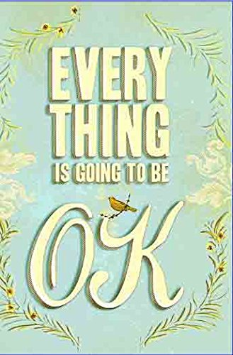 Everything Is Going to Be OK by Unnamed Anonymous