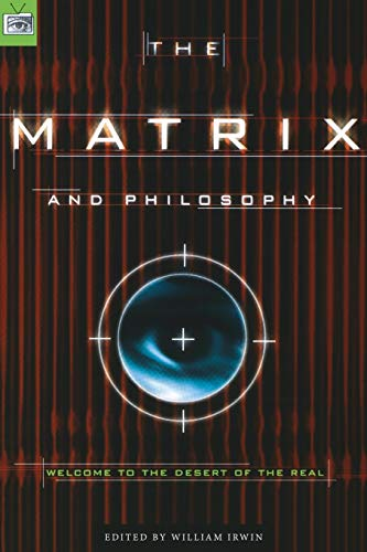"The ""Matrix"" and Philosophy: Welcome to the Desert of the Real by William Irwin"