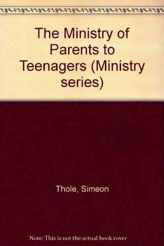 The Ministry of Parents to Teenagers by Simeon Thole