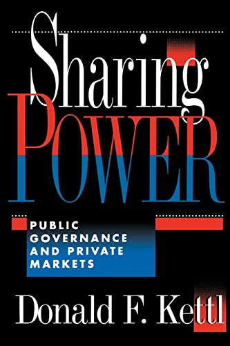 Sharing Power: Public Governance and Private Markets by Donald F. Kettl