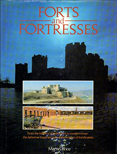 Forts and Fortresses: From the Hillforts of Pre-history to Modern Times - The Definitive Visual Account of the Science of Fortification by Martin H. Brice