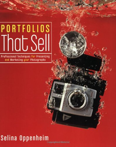 Portfolios That Sell: Professional Techniques for Presenting and Marketing Your Photographs by Selina Oppenheim
