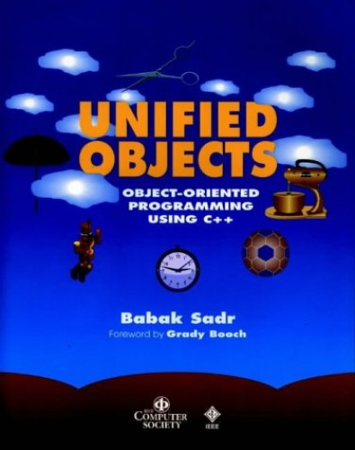 Unified Objects: Object-Oriented Programming Using C++ by Babak Sadr