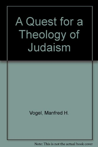 A Quest for a Theology of Judaism: The Divine, the Human and the Ethical Dimensions in the Structure-of-Faith of Judaism Essays in Constructive by Manfred H. Vogel