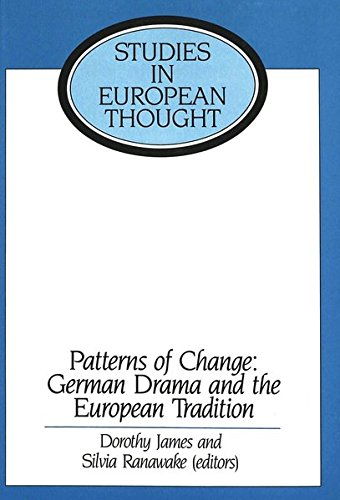 Patterns of Change: German Drama and the European Tradition: Essays in Honour of Ronald Peacock by Dorothy James