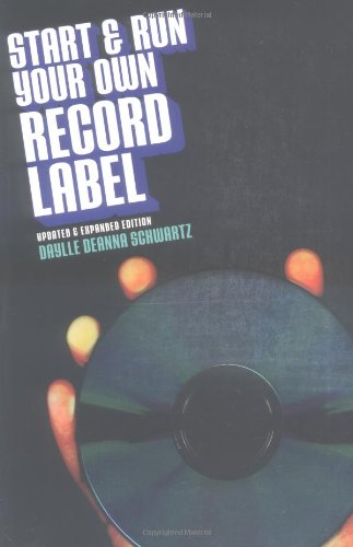 Start and Run Your Own Record Label by Daylle Deanna Schwartz