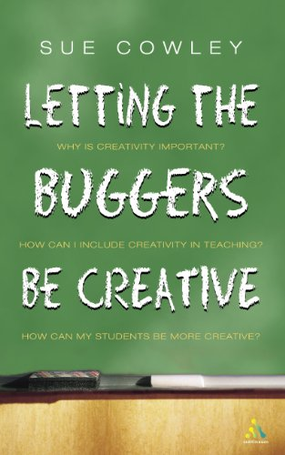 Letting the Buggers be Creative by Sue Cowley