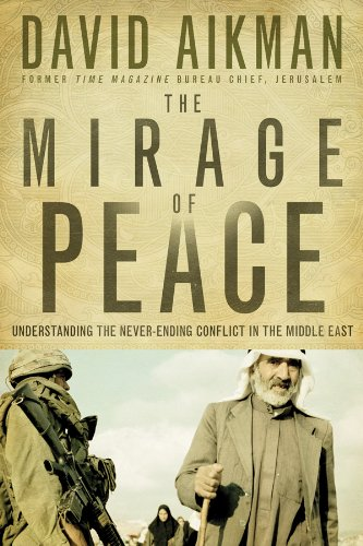 The Mirage of Peace: Understanding the Never-Ending Conflict in the Middle East by David Aikman