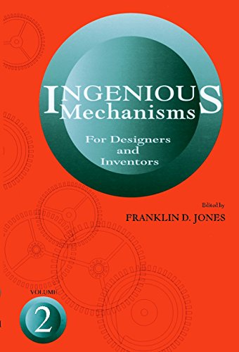 Ingenious Mechanisms for Designers and Inventors: v. 2 by F.D. Jones