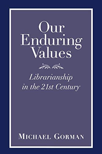 Our Enduring Values: Librarianship in the 21st Century by Michael Gorman