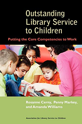 Outstanding Library Service to Children: Putting the Core Competencies to Work by Rosanne Cerny