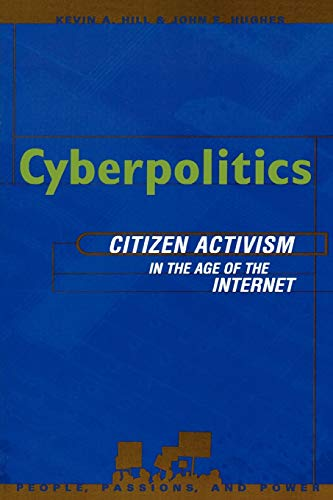 Cyberpolitics: Citizen Activism in the Age of the Internet by Kevin A. Hill