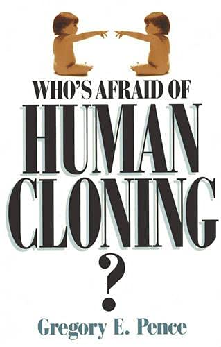 Who's Afraid of Human Cloning? by Gregory E. Pence