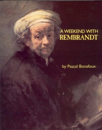 A Weekend with Rembrandt by Pascal Bonafoux