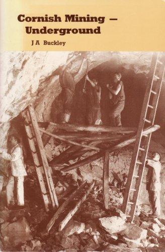 Cornish Mining: Underground by J.A. Buckley