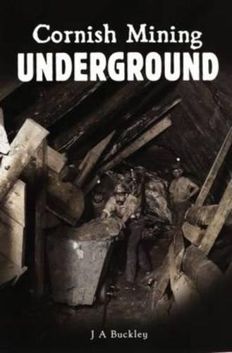 Cornish Mining Underground by J.A. Buckley