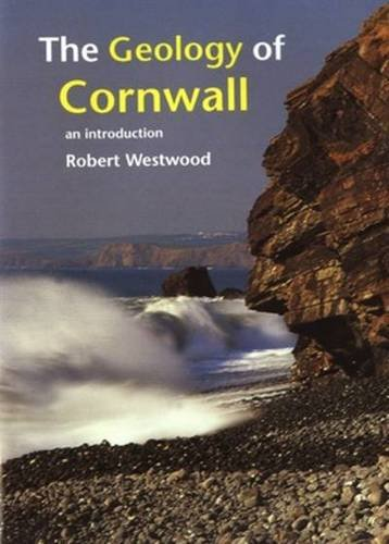 Geology of Cornwall: An Introduction by Robert Westwood