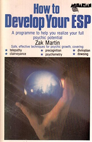How to Develop Your E.S.P.: A Practical Guide to Psychic Development by Zak Martin