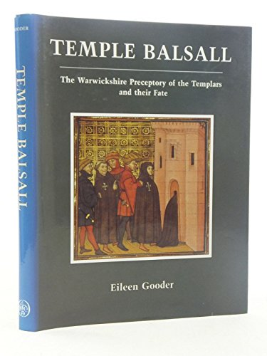 Temple Balsall: The Warwickshire Preceptory of the Templars and Their Fate by Eileen Gooder