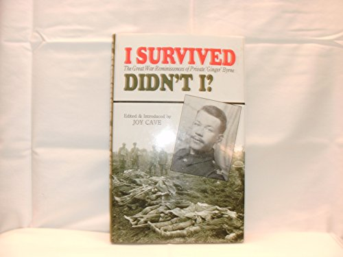 I Survived Didn't I?: The Great War Reminiscences of Private Ginger Byrne by Charlie Byrne