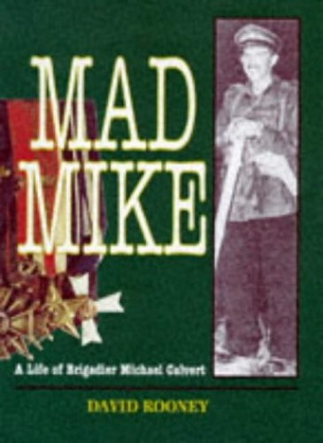 Mad Mike: Biography of Brigadier Michael Calvert DSO by David Rooney