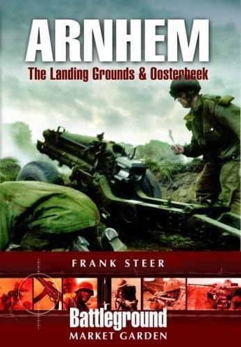 Arnhem: The Landing Grounds and Oosterbeek by Frank Steer