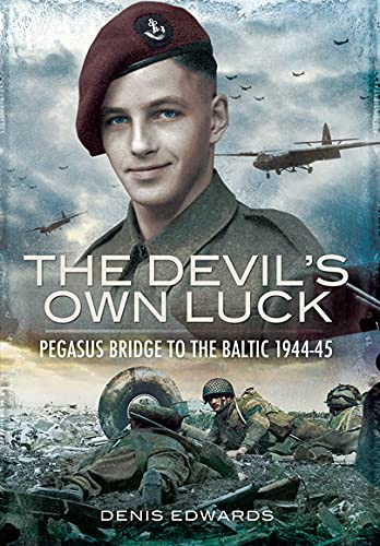 Devils Own Luck: Pegasus Bridge to the Baltic 1944-45 by Denis Edwards