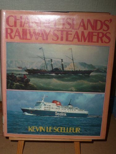 Channel Islands' Railway Steamers by Kevin Le Scelleur