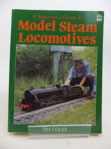 A Beginner's Guide to Model Steam Locomotives by Tim Coles
