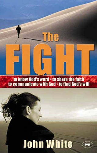The Fight: A Practical Handbook of Christian Living by John White