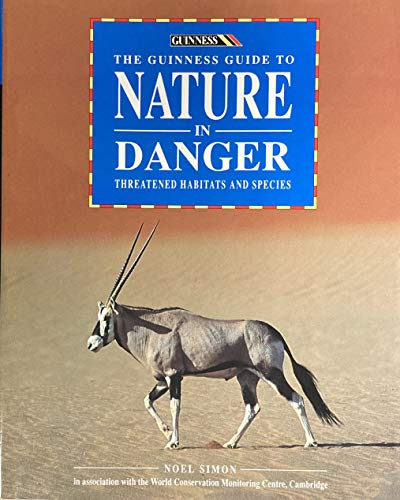 The Guinness Guide to Nature in Danger: Key Sites - Endangered Species by Noel Simon