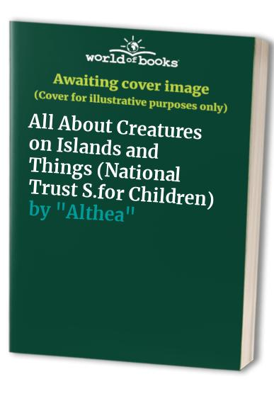 """All About Creatures on Islands and Things by """"Althea"""""""