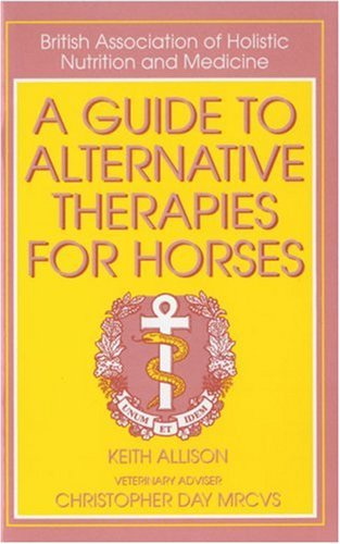 A Guide to Alternative Therapies for Horses by Keith Allison