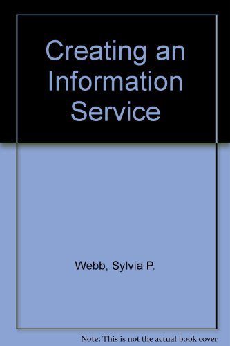 Creating an Information Service by Sylvia P. Webb