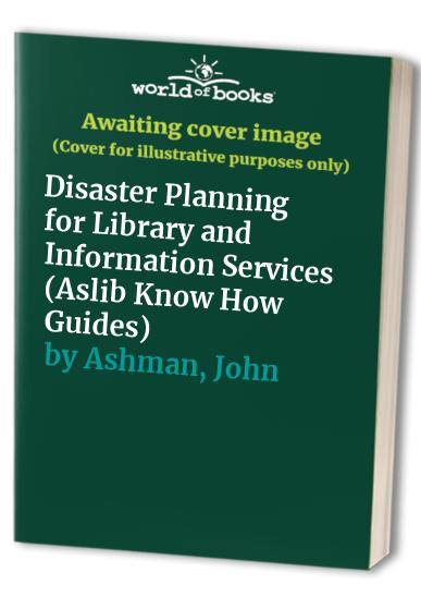 Disaster Planning for Library and Information Services by John Ashman