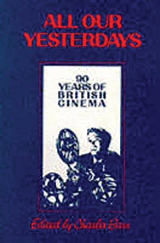 All Our Yesterdays: 90 Years of British Cinema by Charles Barr