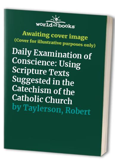 Daily Examination of Conscience: Using Scripture Texts Suggested in the Catechism of the Catholic Church by Robert Taylerson