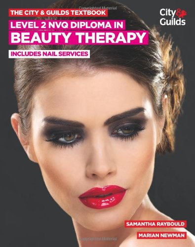 The City & Guilds Textbook: Level 2 NVQ Diploma in Beauty Therapy: includes Nails Services by Samantha Raybould
