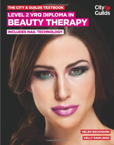 The City & Guilds Textbook: Level 2 VRQ Diploma in Beauty Therapy: includes Nail Technology by Helen Beckmann