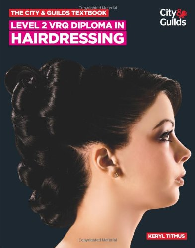 The City & Guilds Textbook: Level 2 VRQ Diploma in Hairdressing by Keryl Titmus