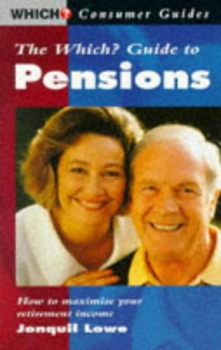 """Which?"" Guide to Pensions: How to Maximise Your Retirement Income by Jonquil Lowe"