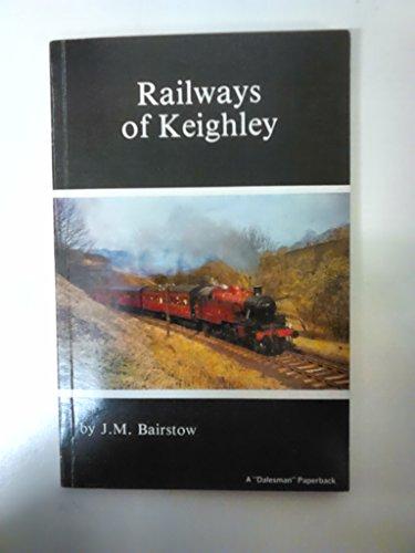 Railways of Keighley by J.M. Bairstow