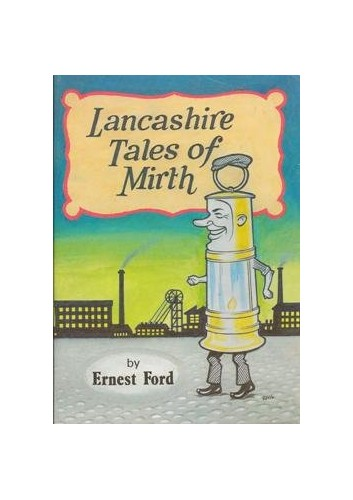 Lancashire Tales of Mirth by Ernest Ford
