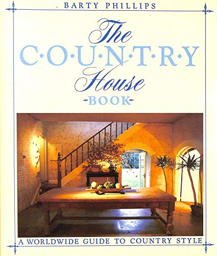 The Country House Book: A Worldwide Guide to Country Style by Barty Phillips