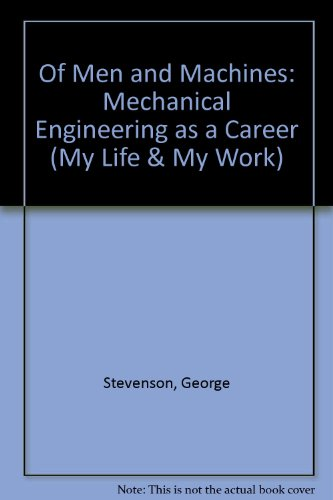 Of Men and Machines: Mechanical Engineering as a Career by George Stevenson
