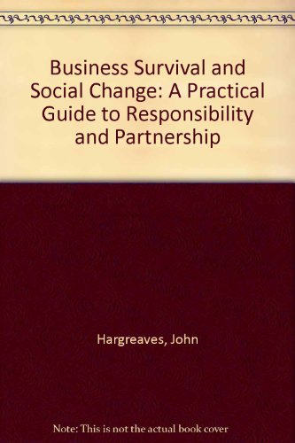 Business Survival and Social Change: A Practical Guide to Responsibility and Partnership by John Hargreaves