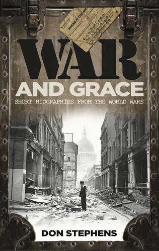 War and Grace: Short Biographies from the World Wars by Don Stephens