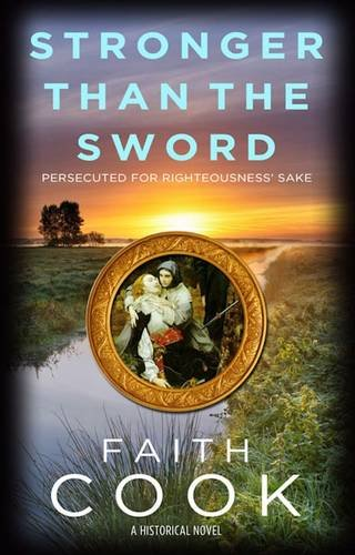 Stronger Than the Sword: Persecuted for Righteousness' Sake by Faith Cook